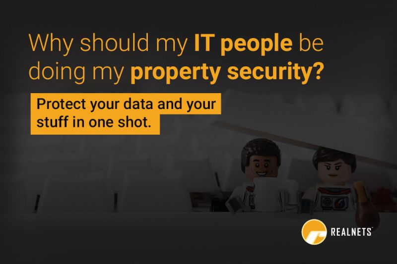 Why should my IT people be doing my property security?