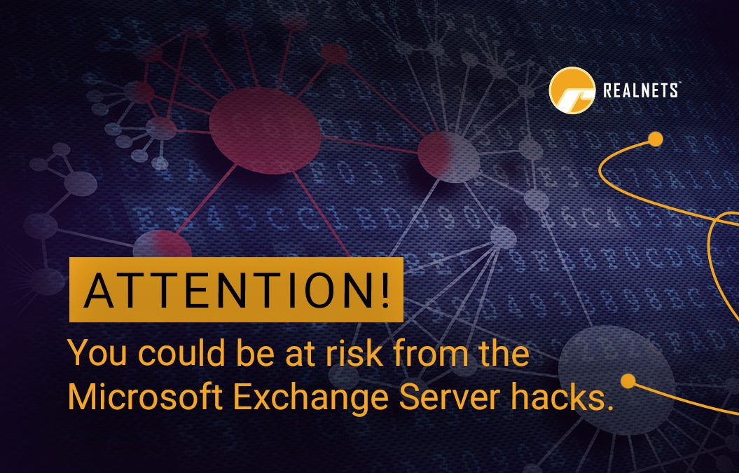 Attention! You could be at risk from the Microsoft Exchange Server hacks.
